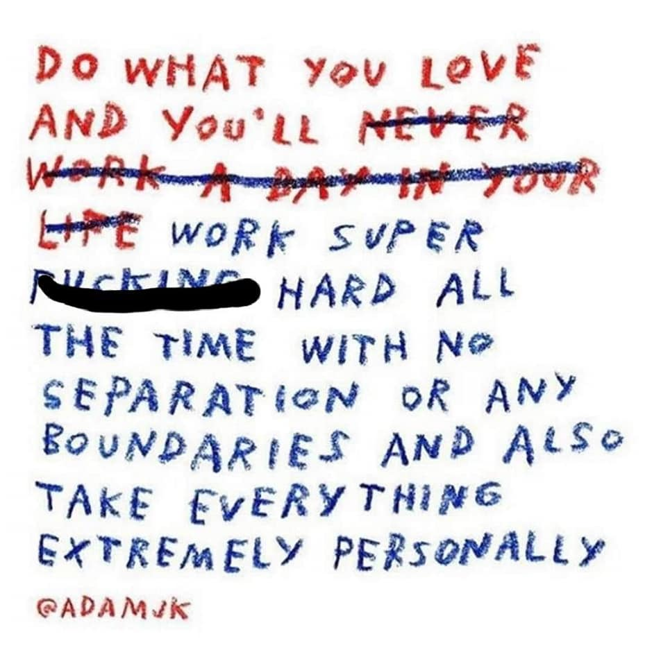 Handwritten note that reads: Do What you love and you'll work super hard all the time with no separation or any boundaries...