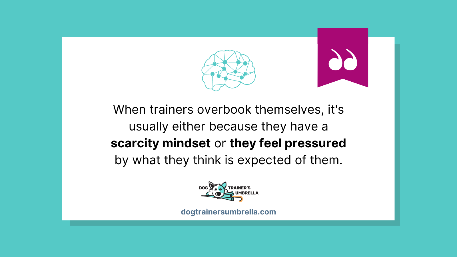 Trainers who are booked solid overbook themselves because of either a scarcity mindset or because they feel pressured.